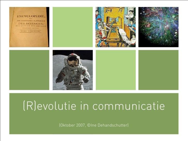 (R)evolutie in communicatie       (Oktober 2007, ©Ine Dehandschutter)