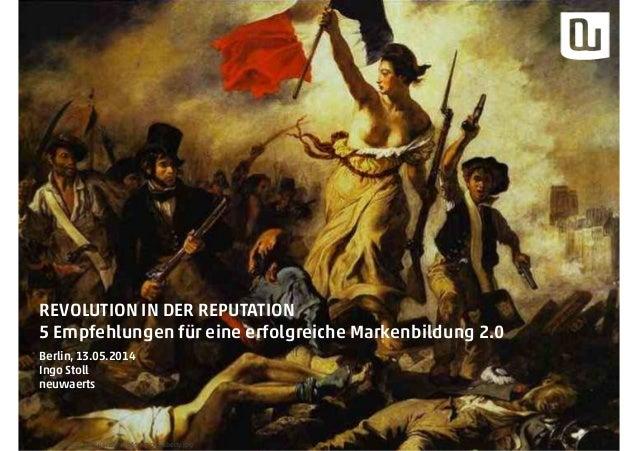 Quelle: http://endtimepilgrim.org/liberty.jpg REVOLUTION IN DER REPUTATION 5 Empfehlungen für eine erfolgreiche Markenbild...