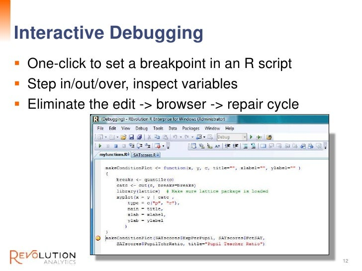 Interactive Debugging                         Revolution Confidential One-click to set a breakpoint in an R script Step ...