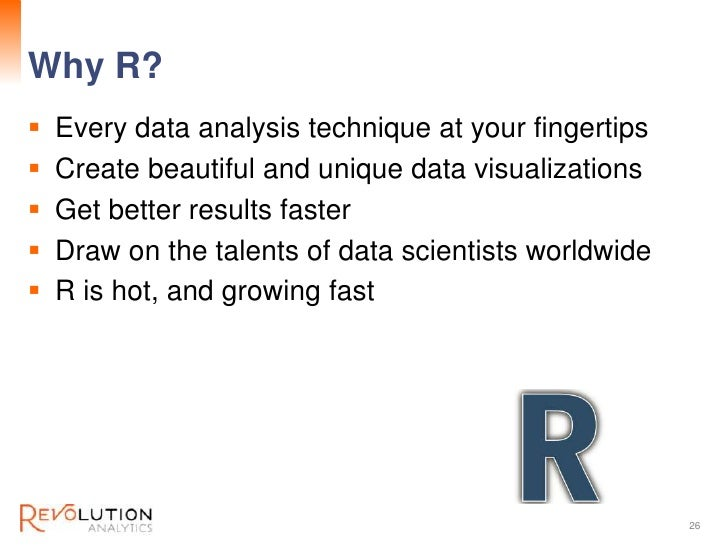 Why R?                                         Revolution Confidential   Every data analysis technique at your fingertips...