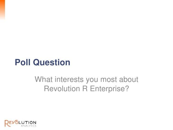 Revolution ConfidentialPoll Question    What interests you most about     Revolution R Enterprise?