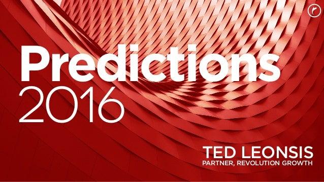 2016Predictions 1 2016 TED LEONSISPARTNER, REVOLUTION GROWTH Predictions