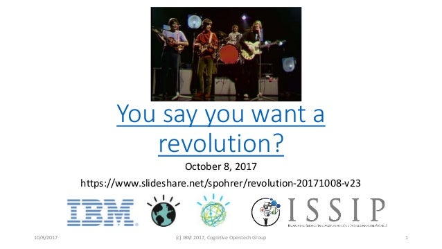 You say you want a revolution? October 8, 2017 https://www.slideshare.net/spohrer/revolution-20171008-v23 10/8/2017 (c) IB...