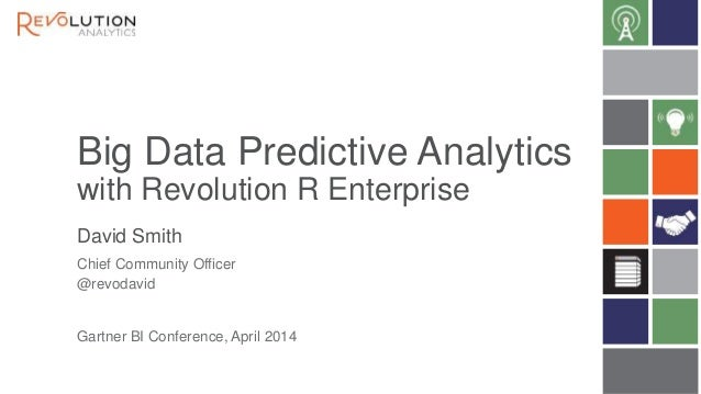 Big Data Predictive Analytics with Revolution R Enterprise David Smith Gartner BI Conference, April 2014 Chief Community O...