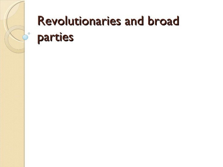 Revolutionaries and broad parties