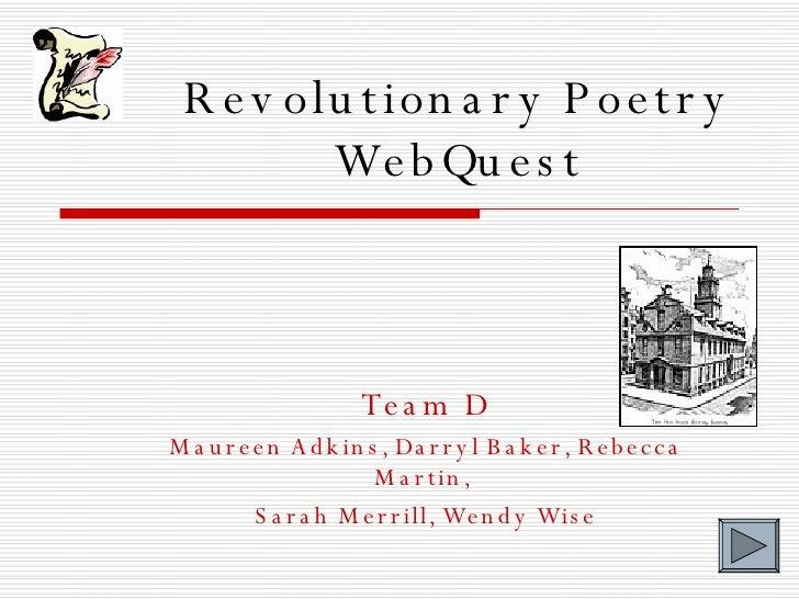 Revolutionary Poetry WebQuest Team D Maureen Adkins, Darryl Baker, Rebecca Martin,  Sarah Merrill, Wendy Wise