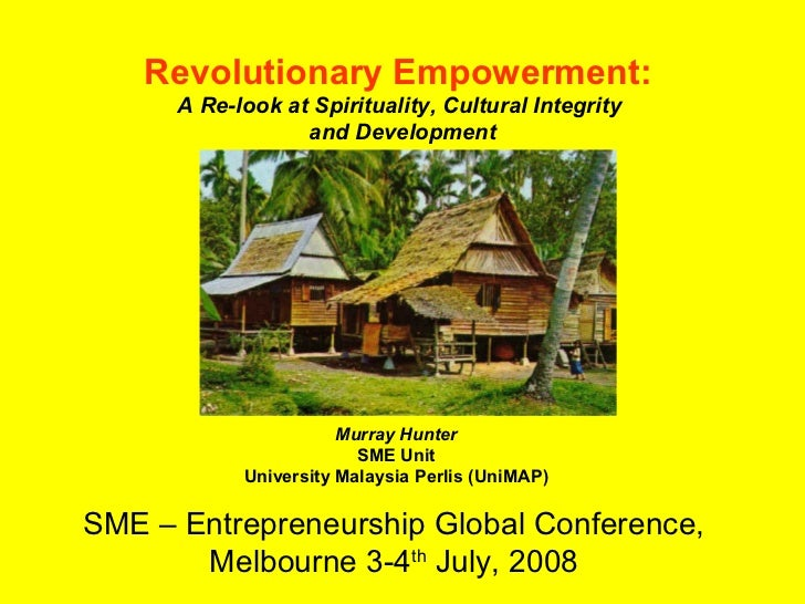 SME – Entrepreneurship Global Conference,  Melbourne 3-4 th  July, 2008   Revolutionary Empowerment:   A Re-look at Spirit...