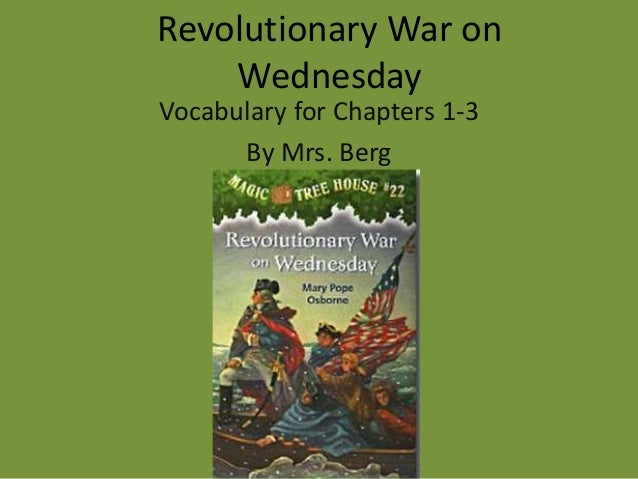 Revolutionary War on Wednesday Vocabulary for Chapters 1-3 By Mrs. Berg