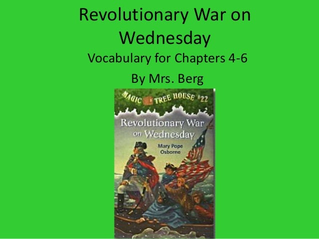 Revolutionary War on Wednesday Vocabulary for Chapters 4-6 By Mrs. Berg