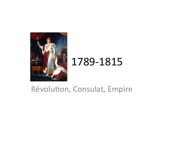 1789-­‐1815	  Révolu.on,	  Consulat,	  Empire