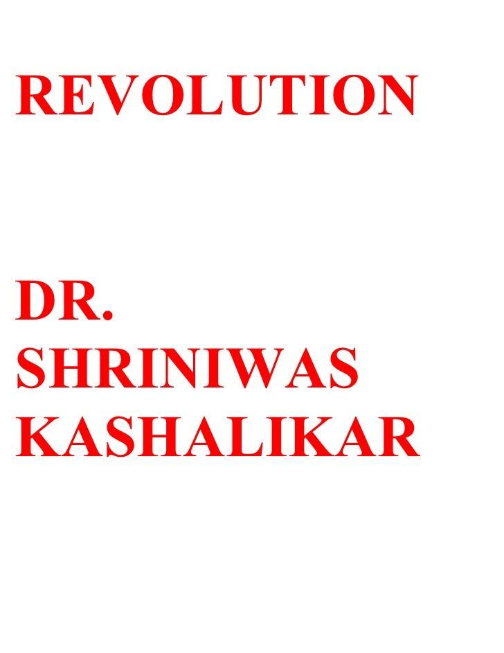 REVOLUTION   DR. SHRINIWAS KASHALIKAR