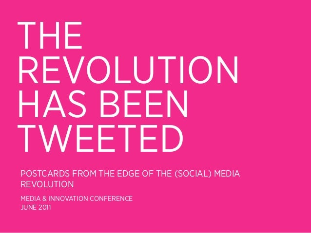 THEREVOLUTIONHAS BEENTWEETEDPOSTCARDS FROM THE EDGE OF THE (SOCIAL) MEDIAREVOLUTIONMEDIA & INNOVATION CONFERENCEJUNE 2011