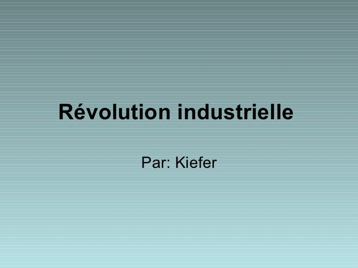 Révolution industrielle   Par: Kiefer