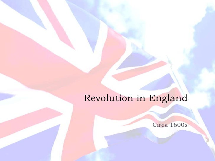 Revolution in England<br />Circa 1600s<br />