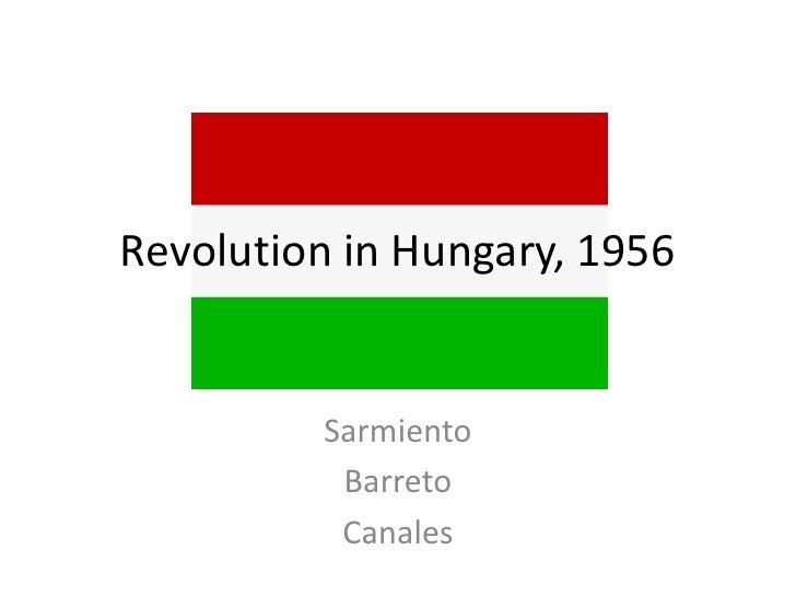 Revolution in Hungary, 1956<br />Sarmiento<br />Barreto<br />Canales<br />