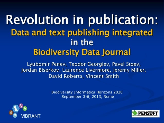 Revolution in publication: Data and text publishing integrated in the Biodiversity Data Journal Lyubomir Penev, Teodor Geo...