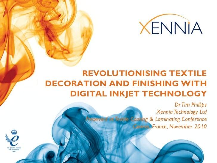 REVOLUTIONISING TEXTILEDECORATION AND FINISHING WITH    DIGITAL INKJET TECHNOLOGY                                         ...