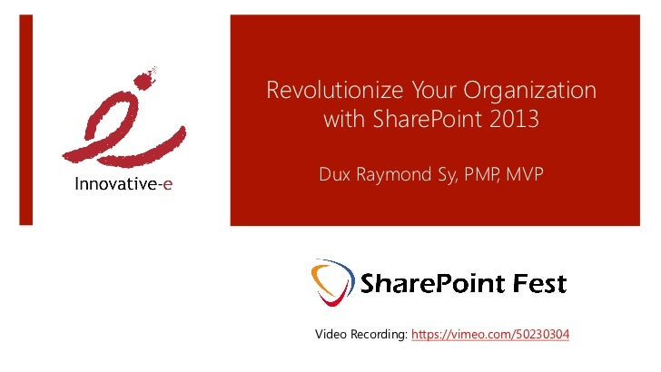 Revolutionize Your Organization     with SharePoint 2013                      Dux Raymond Sy, PMP MVP                     ...