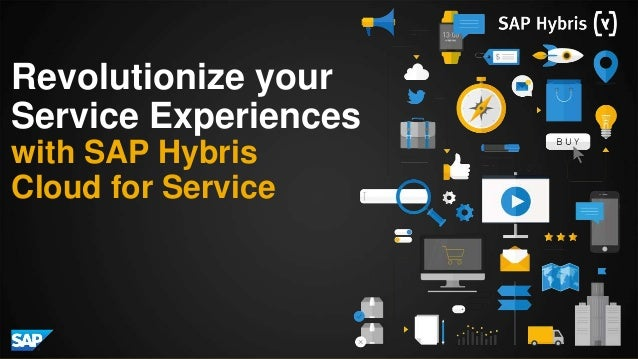 Revolutionize your Service Experiences with SAP Hybris Cloud for Service