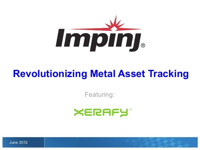Revolutionizing Metal Asset Tracking               Featuring:June 2012