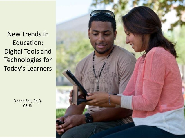 New Trends in   Education:Digital Tools andTechnologies forTodays Learners                       Deone Zell   Deone Zell, ...