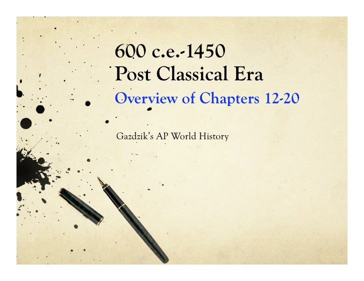 600 c.e.-1450 Post Classical Era Overview of Chapters 12-20  Gazdzik's AP World History