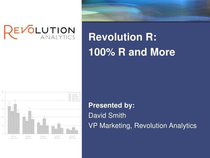 Revolution R:<br />100% R and More<br />Presented by:<br />David Smith<br />VP Marketing, Revolution Analytics<br />