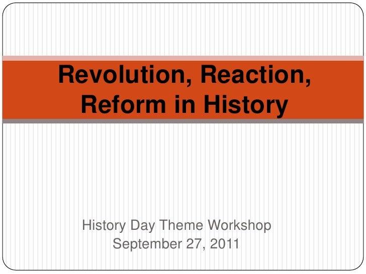 Revolution, Reaction, Reform in History <br />History Day Theme Workshop<br />September 27, 2011<br />