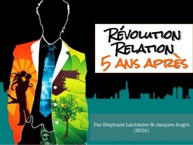Révolution  Relation  5 ans après  Par Stéphane Lautissier & Jacques Angot  (2014)