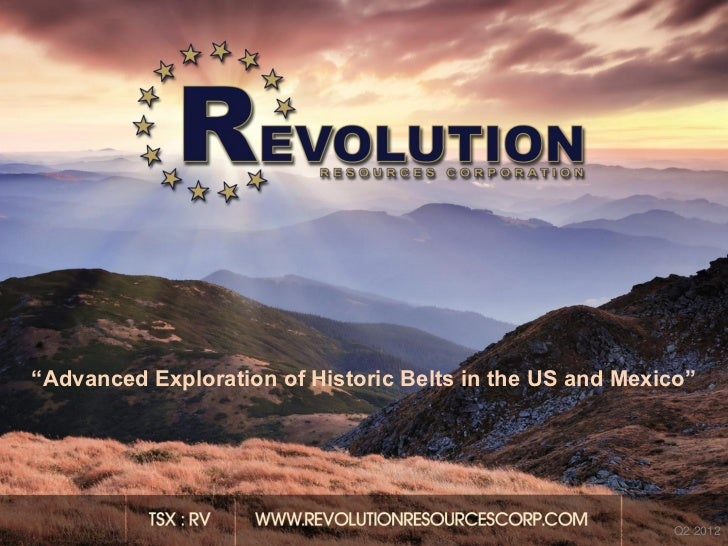 """REVOLUTION RESOURCES           CORP.        CORPORATE PRESENTATION""""Advanced Exploration of Historic Belts in the US and Me..."""