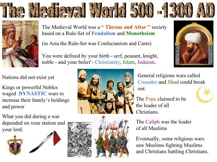 """The Medieval World 500 -1300 AD The Medieval World was a  """" Throne and Altar """"  society based on a Rule-Set of  Feudalism ..."""