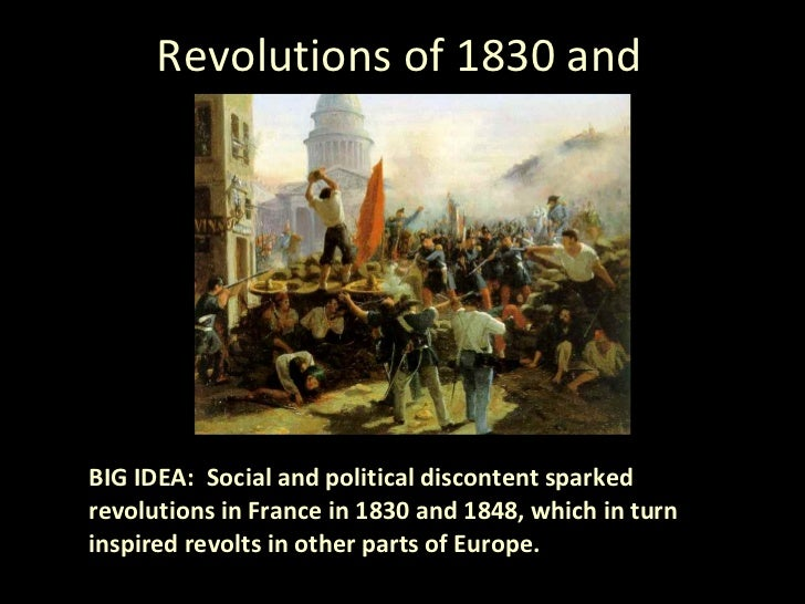 Revolutions of 1830 and 1848 BIG IDEA:  Social and political discontent sparked revolutions in France in 1830 and 1848, wh...