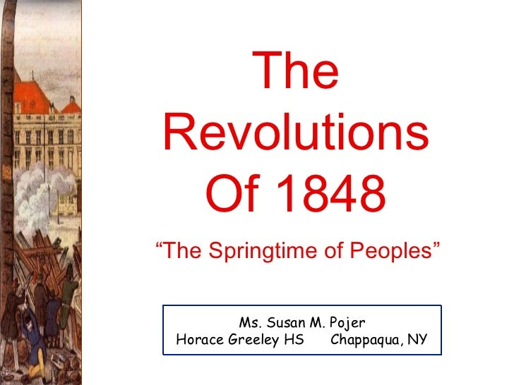 """The Revolutions Of 1848 Ms. Susan M. Pojer Horace Greeley HS  Chappaqua, NY """" The Springtime of Peoples"""""""