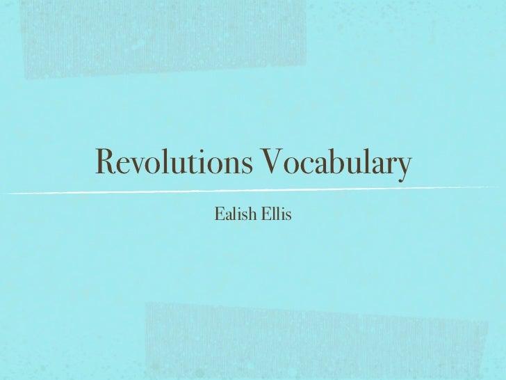 Revolutions Vocabulary        Ealish Ellis