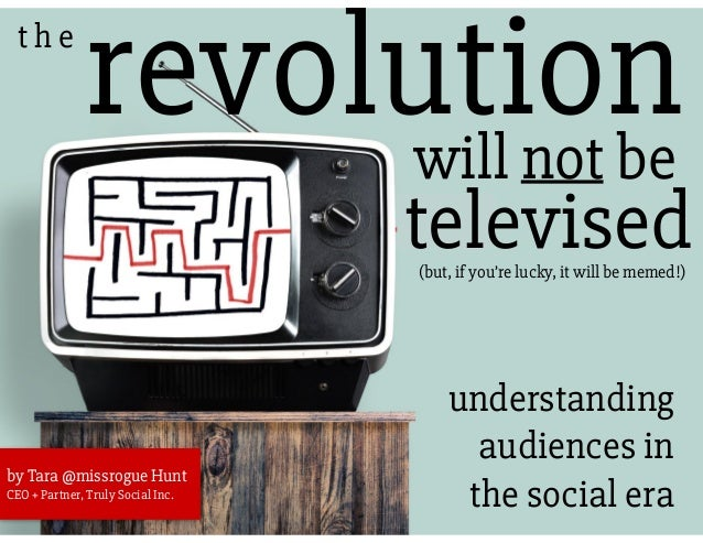 revolutiont h e will not be understanding audiences in the social era by Tara @missrogue Hunt CEO + Partner, Truly Social ...