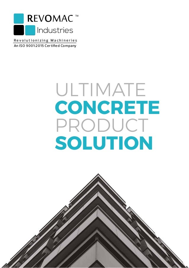 R e v o l u t i o n i z i n g M a c h i n e r i e s An ISO 9001:2015 Certified Company ULTIMATE CONCRETE PRODUCT SOLUTION