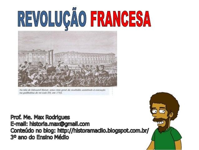 . FRANÇA ANTES DA REVOLUÇÃO- Governo Absolutista- Clero e nobreza: isentos de impostos- Camponeses e burgueses: impostos- ...
