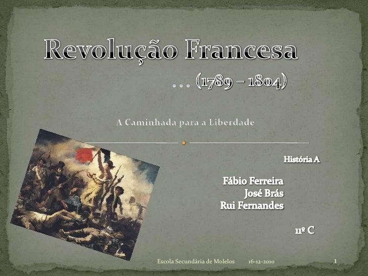 Revolução Francesa <br />…<br />(1789 – 1804)<br />A Caminhada para a Liberdade<br />História A<br />Fábio Ferreira<br />J...