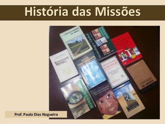História das Missões  Prof. Paulo Dias Nogueira