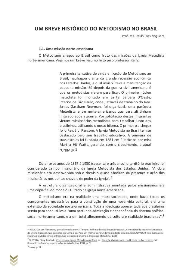 UM BREVE HISTÓRICO DO METODISMO NO BRASIL  Prof. Ms. Paulo Dias Nogueira  1.1. Uma missão norte-americana  O Metodismo che...
