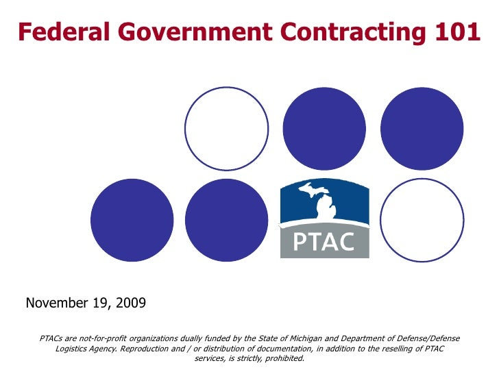 1<br />Federal Government Contracting 101<br />November 19, 2009<br />PTACs are not-for-profit organizations dually funded...