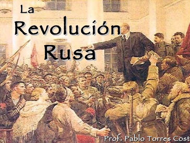 La Revolución  Rusa Prof. Pablo Torres Costa