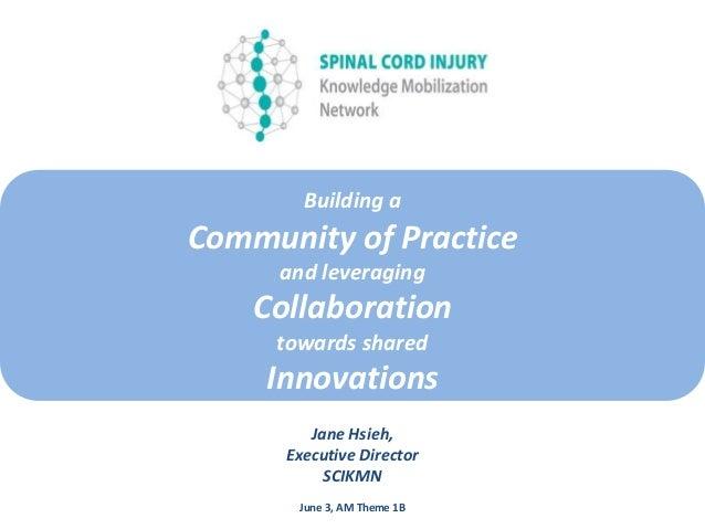Building aCommunity of Practiceand leveragingCollaborationtowards sharedInnovationsJane Hsieh,Executive DirectorSCIKMNJune...