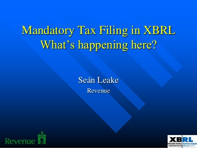 Mandatory Tax Filing in XBRL What's happening here? Seán Leake Revenue