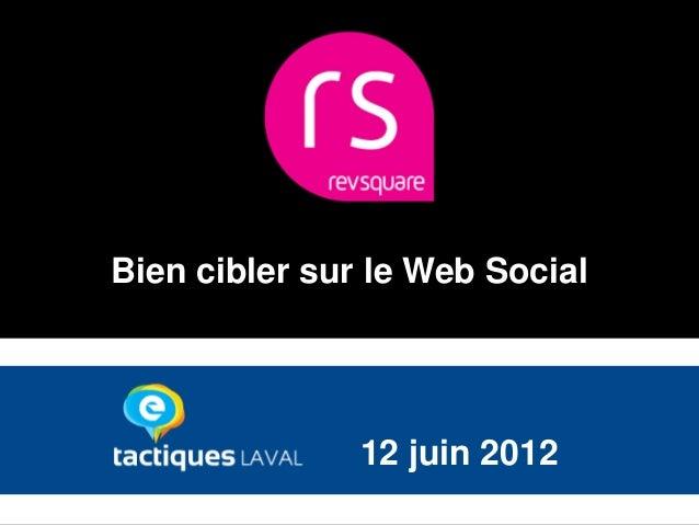 Bien cibler sur le Web Social               12 juin 2012                                1
