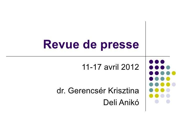 Revue de presse        11-17 avril 2012  dr. Gerencsér Krisztina              Deli Anikó