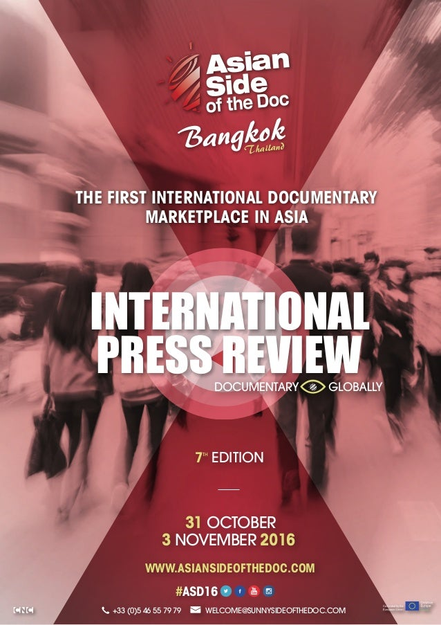 BangkokThailand 7TH EDITION31 OCTOBER 3 NOVEMBER 2016 WELCOME@SUNNYSIDEOFTHEDOC.COM WWW.ASIANSIDEOFTHEDOC.COM INTERNATIONA...