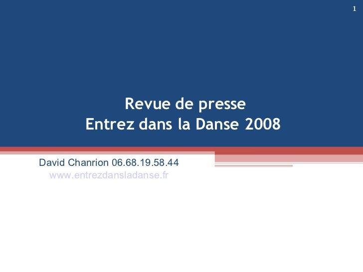 David Chanrion 06.68.19.58.44 www.entrezdansladanse.fr Revue de presse Entrez dans la Danse 2008