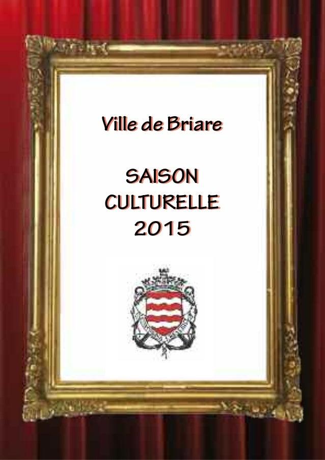 Ville de Briare SAISON CULTURELLE 2015 Ville de Briare SAISON CULTURELLE 2015