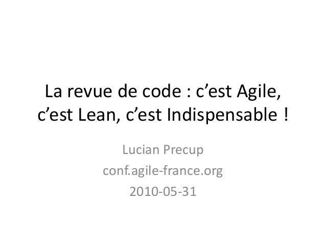 La revue de code : c'est Agile,c'est Lean, c'est Indispensable !Lucian Precupconf.agile-france.org2010-05-31
